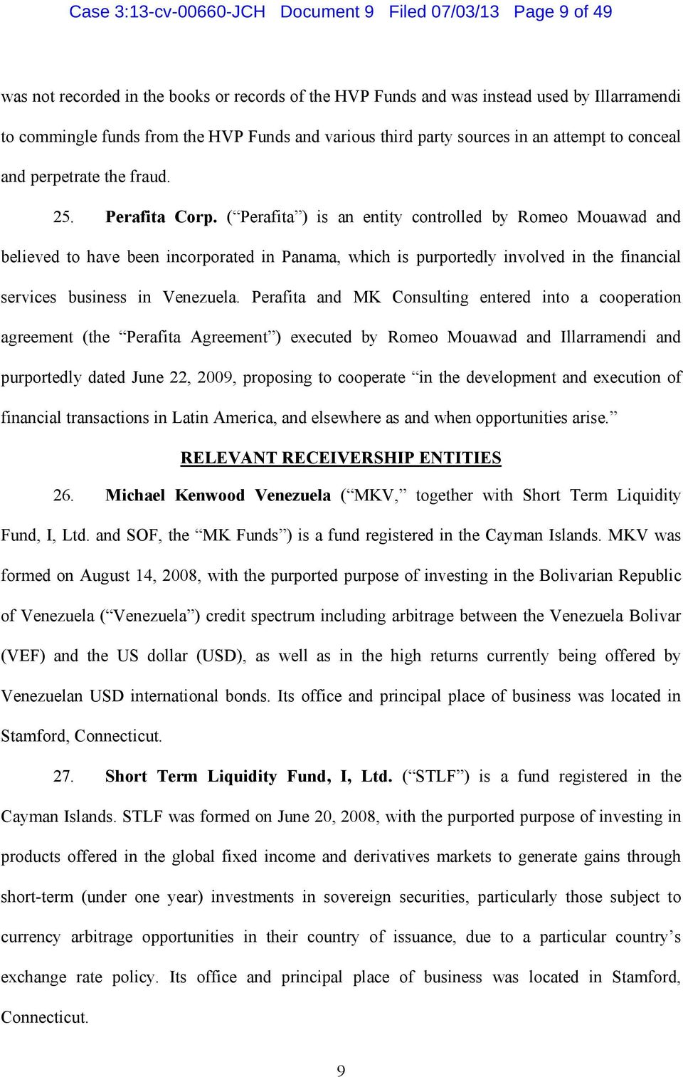 ( Perafita ) is an entity controlled by Romeo Mouawad and believed to have been incorporated in Panama, which is purportedly involved in the financial services business in Venezuela.