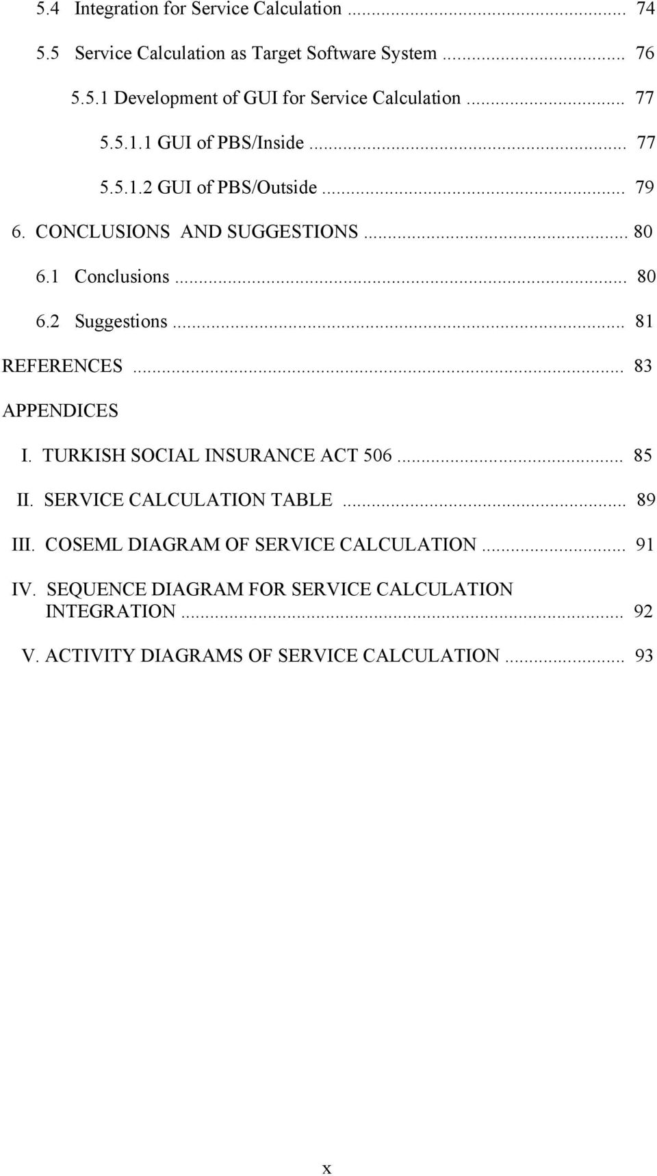 .. 81 REFERENCES... 83 APPENDICES I. TURKISH SOCIAL INSURANCE ACT 506... 85 II. SERVICE CALCULATION TABLE... 89 III.