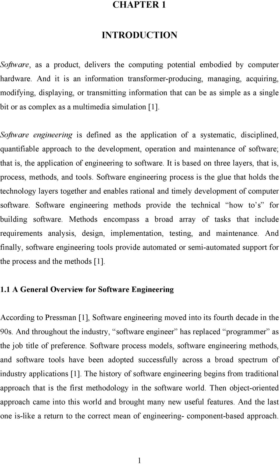 [1]. Software engineering is defined as the application of a systematic, disciplined, quantifiable approach to the development, operation and maintenance of software; that is, the application of