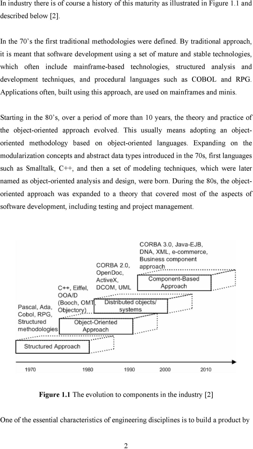 techniques, and procedural languages such as COBOL and RPG. Applications often, built using this approach, are used on mainframes and minis.
