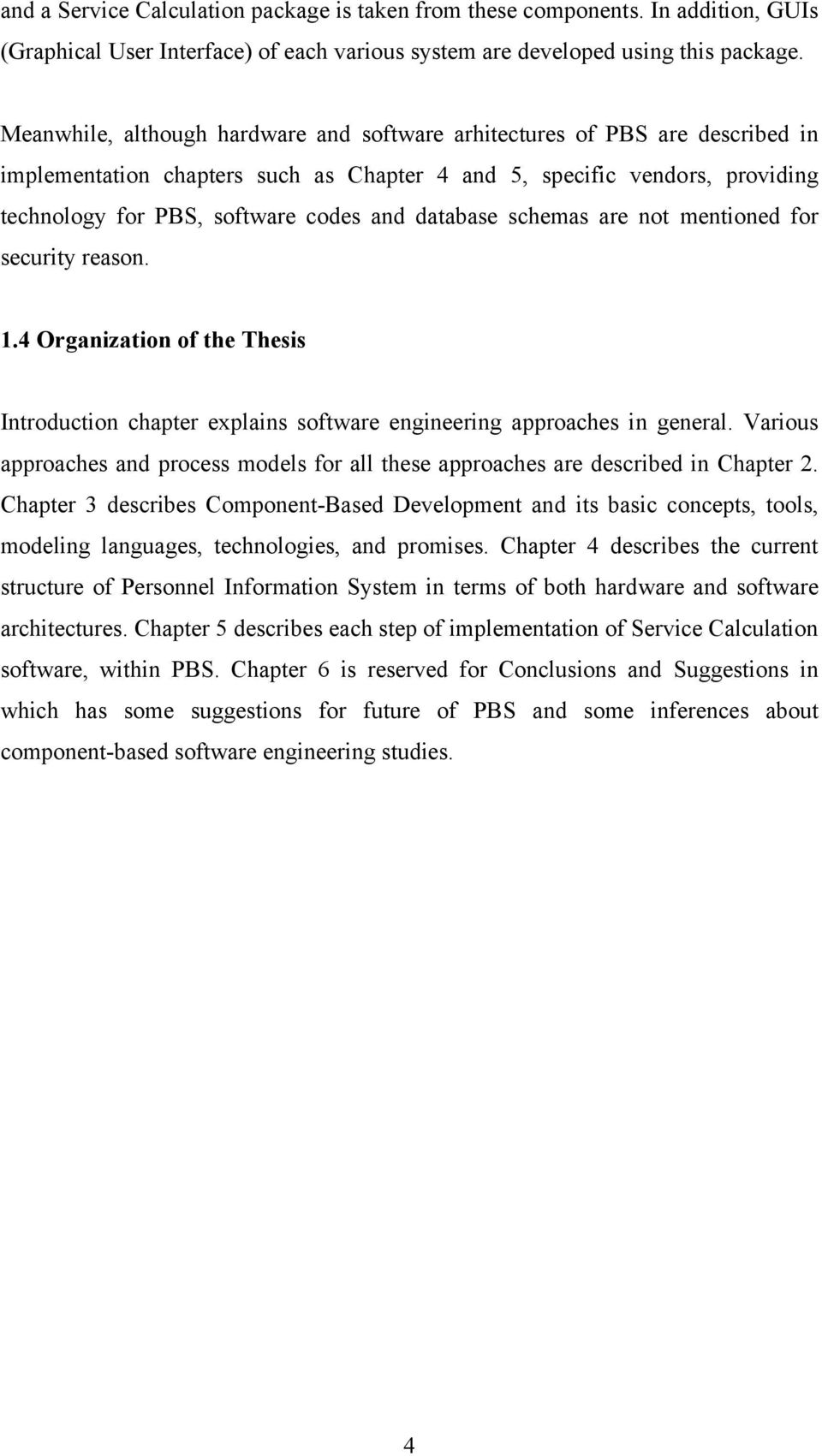 database schemas are not mentioned for security reason. 1.4 Organization of the Thesis Introduction chapter explains software engineering approaches in general.