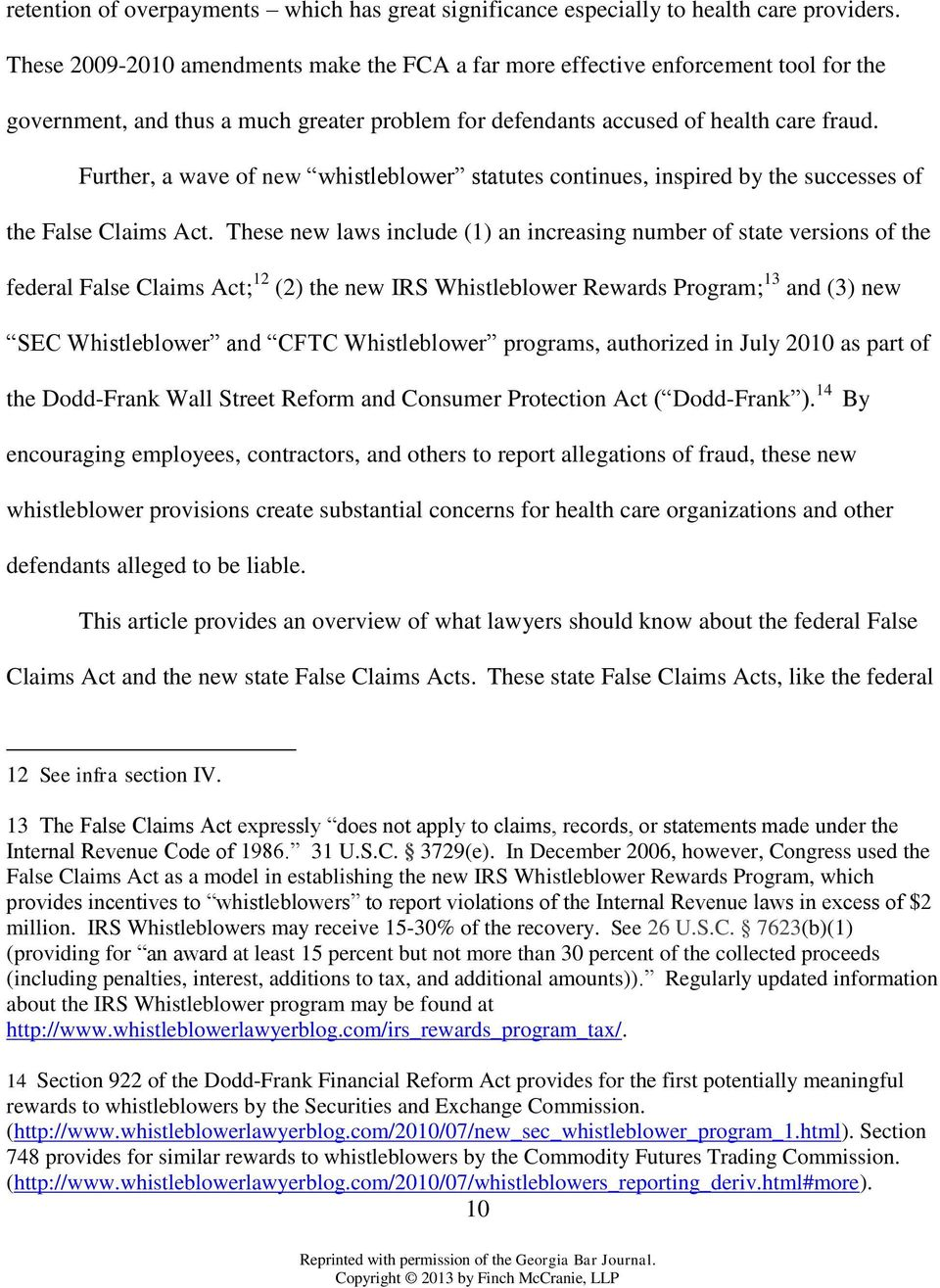 Further, a wave of new whistleblower statutes continues, inspired by the successes of the False Claims Act.