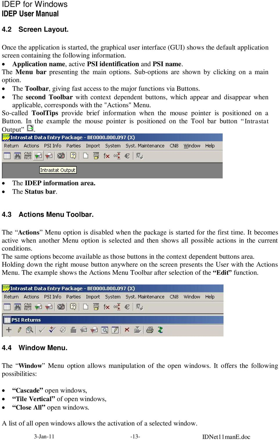 "The Toolbar, giving fast access to the major functions via Buttons. The second Toolbar with context dependent buttons, which appear and disappear when applicable, corresponds with the ""Actions"" Menu."