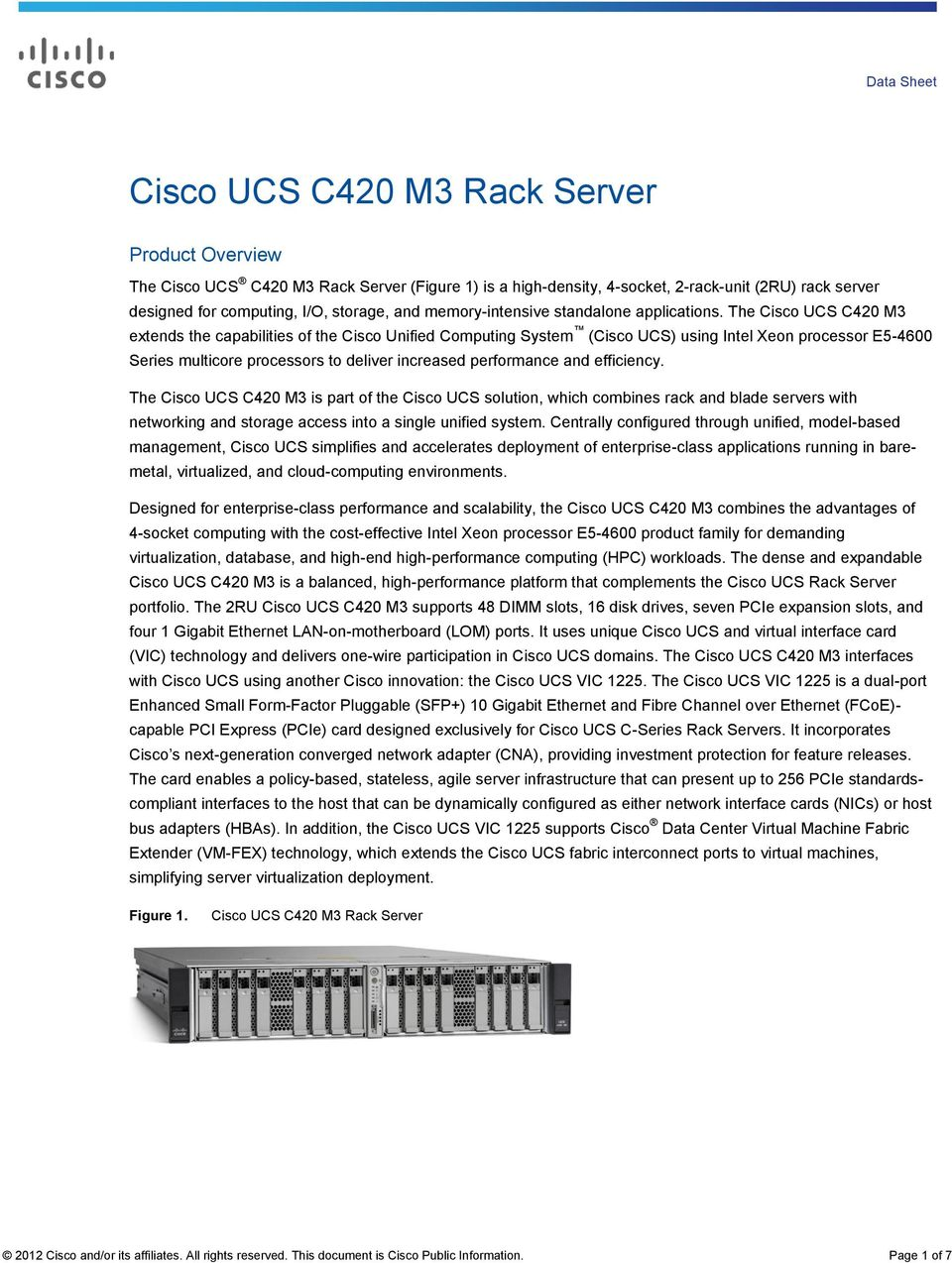 The Cisco UCS C420 M3 extends the capabilities of the Cisco Unified Computing System (Cisco UCS) using Intel Xeon processor E5-4600 Series multicore processors to deliver increased performance and