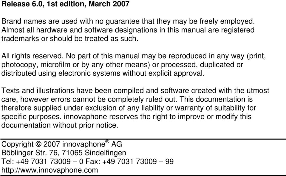 No part of this manual may be reproduced in any way (print, photocopy, microfilm or by any other means) or processed, duplicated or distributed using electronic systems without explicit approval.