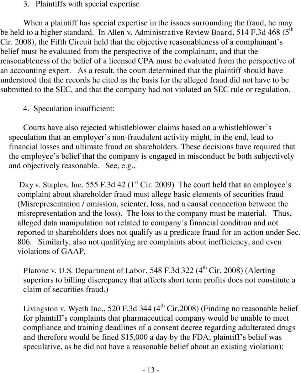 2008), the Fifth Circuit held that the objective reasonableness of a complainant s belief must be evaluated from the perspective of the complainant, and that the reasonableness of the belief of a