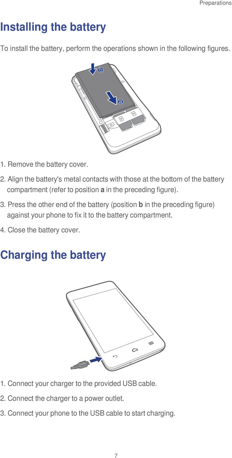Press the other end of the battery (position b in the preceding figure) against your phone to fix it to the battery compartment. 4.