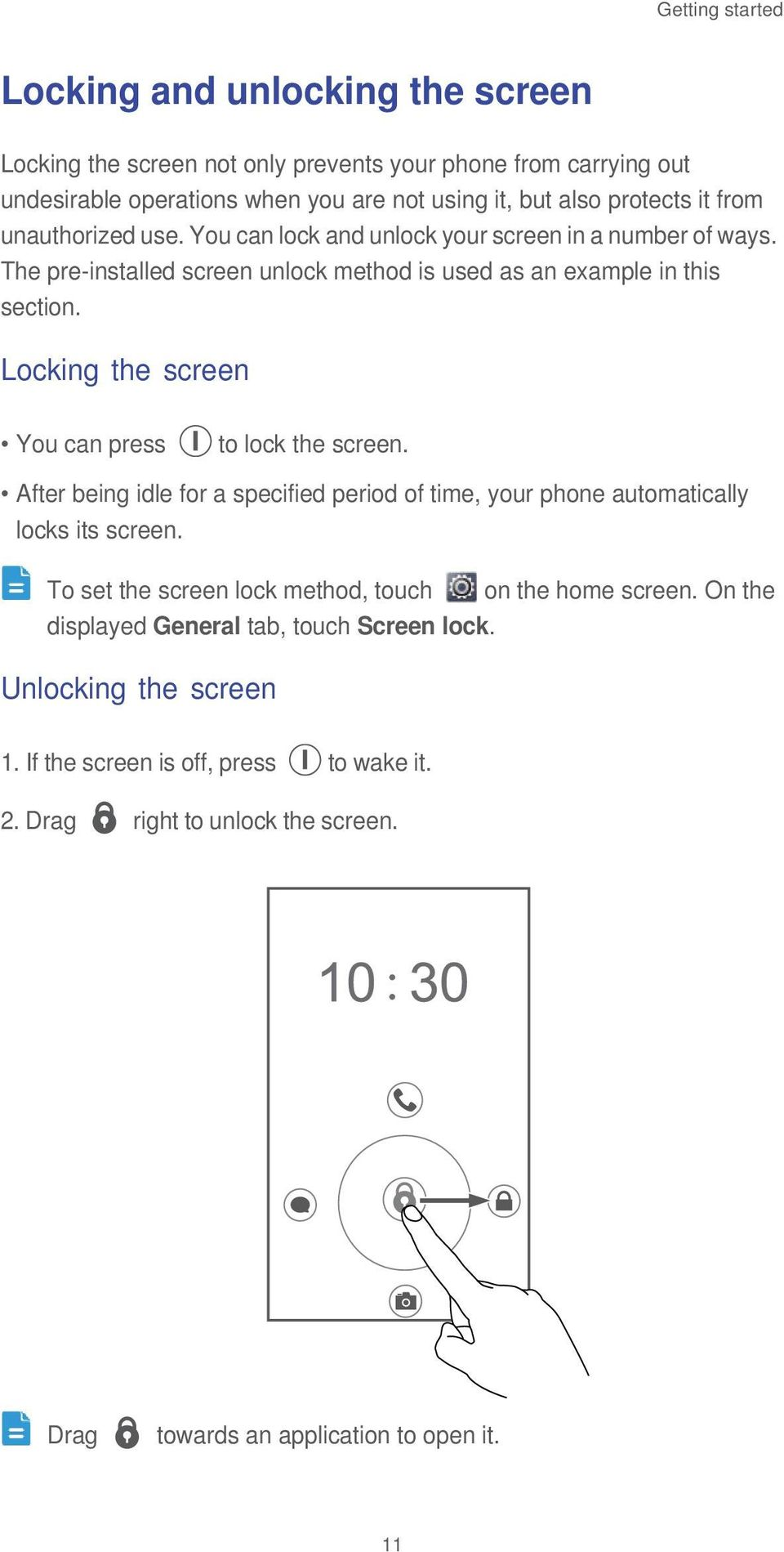 Locking the screen You can press to lock the screen. After being idle for a specified period of time, your phone automatically locks its screen.