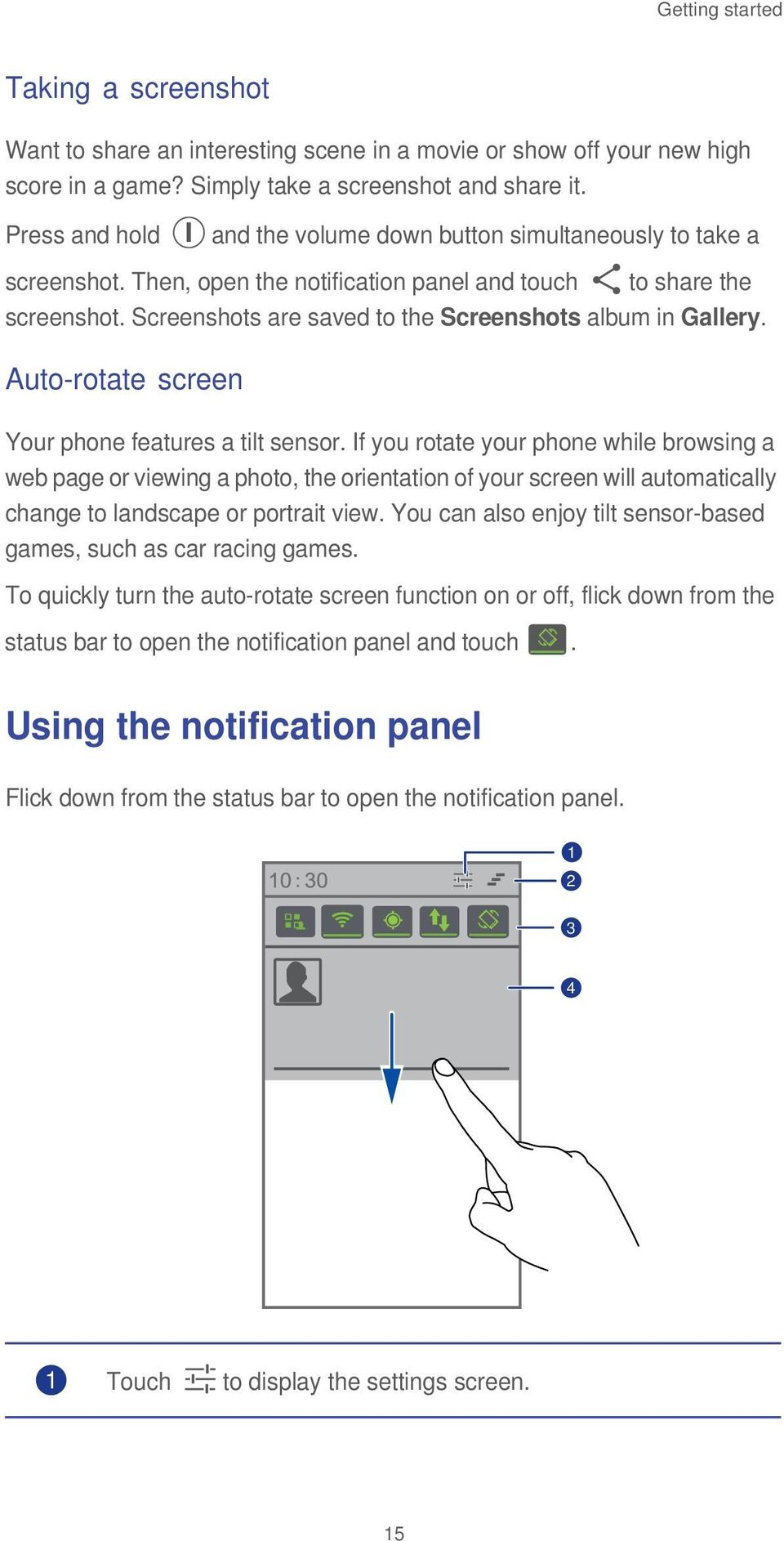 Screenshots are saved to the Screenshots album in Gallery. Auto-rotate screen Your phone features a tilt sensor.