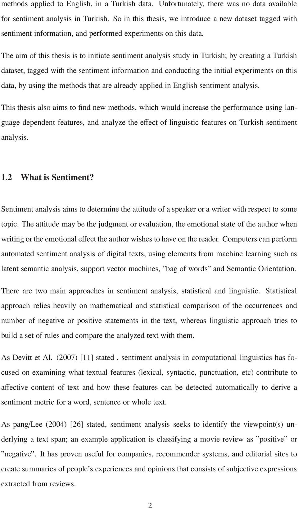 The aim of this thesis is to initiate sentiment analysis study in Turkish; by creating a Turkish dataset, tagged with the sentiment information and conducting the initial experiments on this data, by