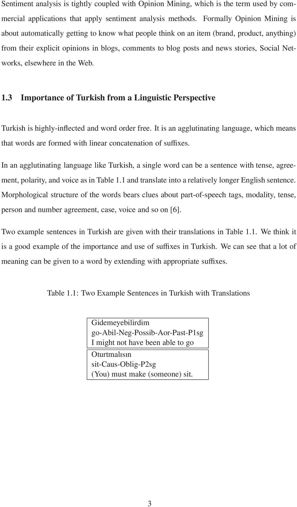 Social Networks, elsewhere in the Web. 1.3 Importance of Turkish from a Linguistic Perspective Turkish is highly-inflected and word order free.