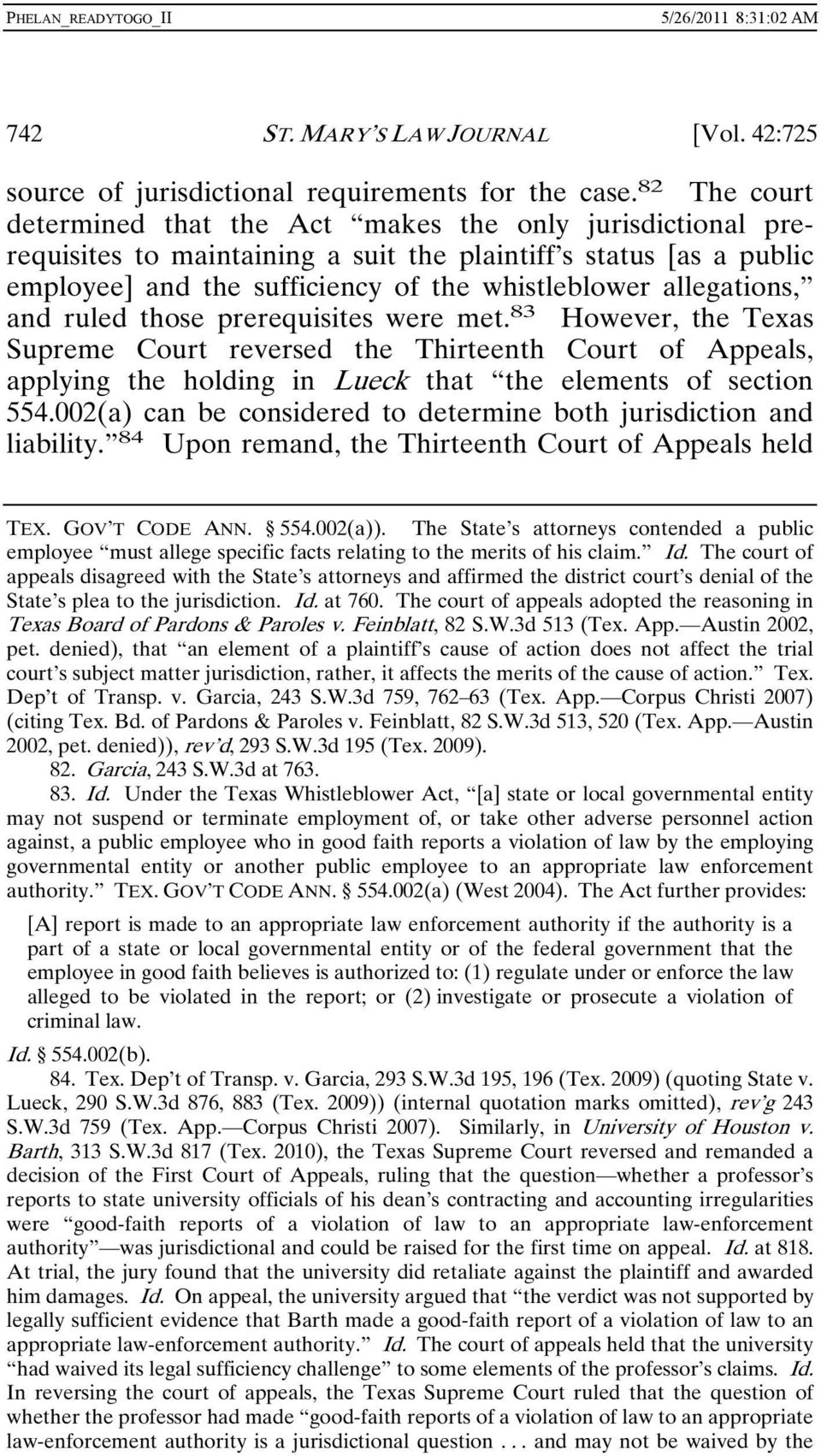 allegations, and ruled those prerequisites were met. 83 However, the Texas Supreme Court reversed the Thirteenth Court of Appeals, applying the holding in Lueck that the elements of section 554.