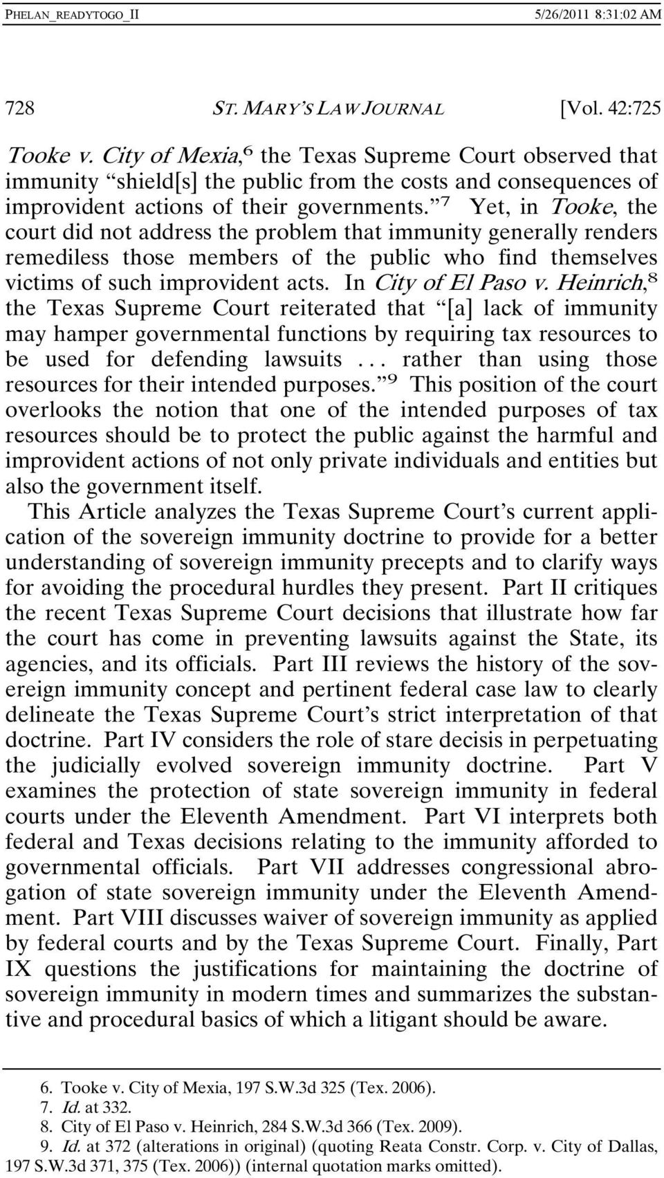 7 Yet, in Tooke, the court did not address the problem that immunity generally renders remediless those members of the public who find themselves victims of such improvident acts.