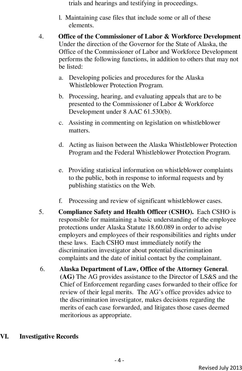 following functions, in addition to others that may not be listed: a. Developing policies and procedures for the Alaska Whistleblower Protection Program. b. Processing, hearing, and evaluating appeals that are to be presented to the Commissioner of Labor & Workforce Development under 8 AAC 61.