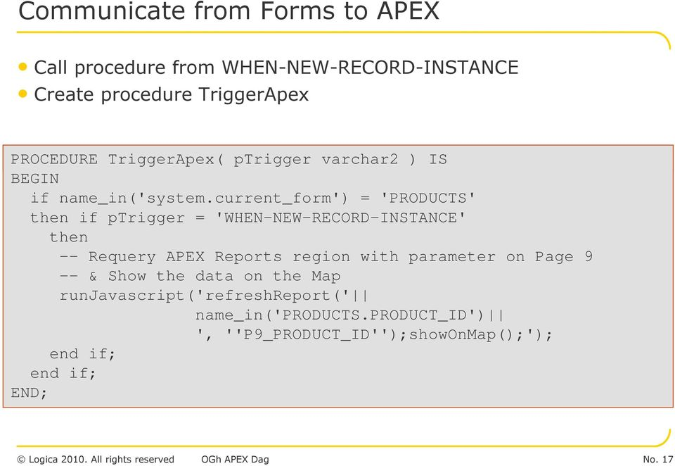 current_form') = 'PRODUCTS' then if ptrigger = 'WHEN-NEW-RECORD-INSTANCE' then -- Requery APEX Reports region with parameter on