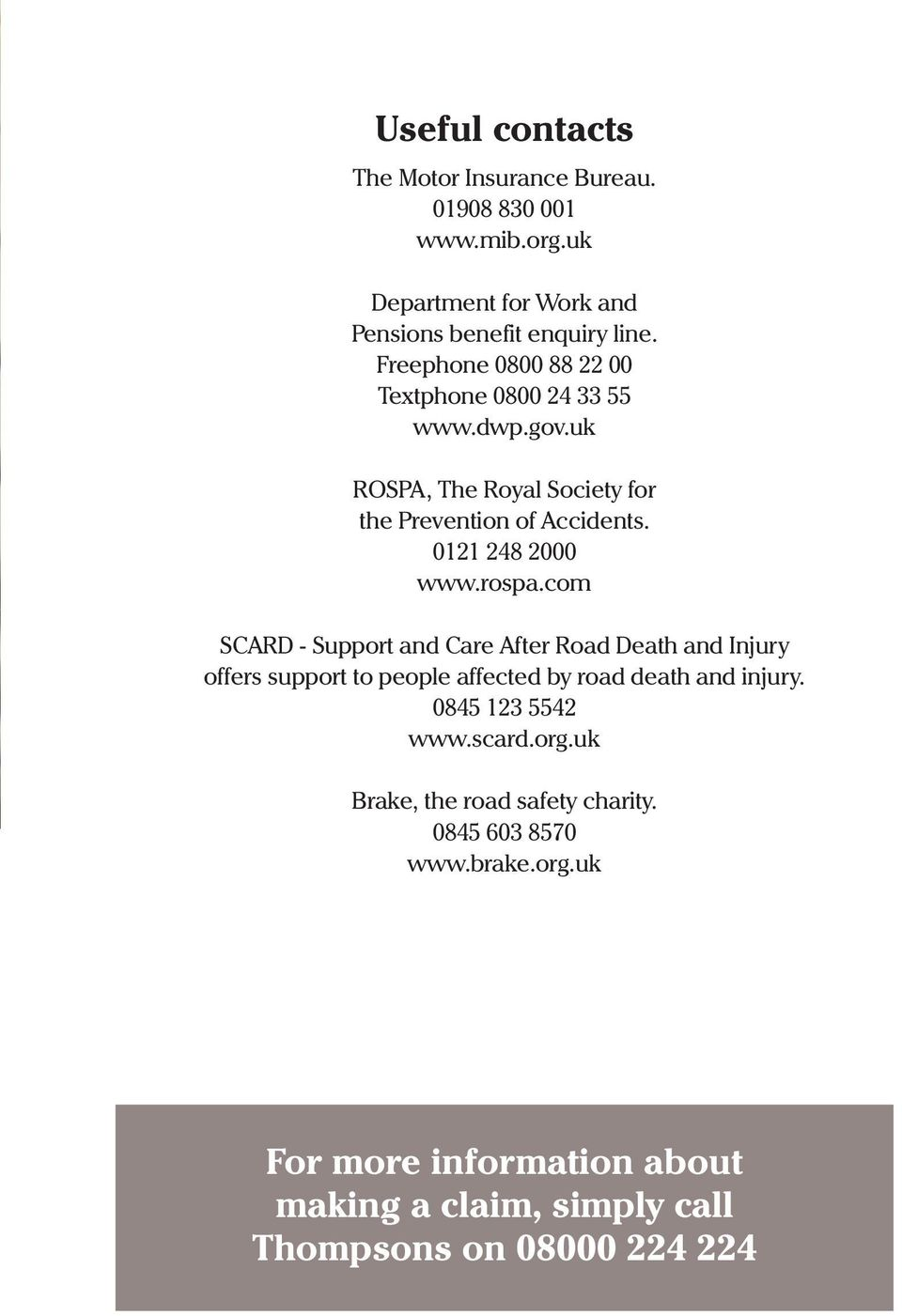 rospa.com SCARD - Support and Care After Road Death and Injury offers support to people affected by road death and injury. 0845 123 5542 www.