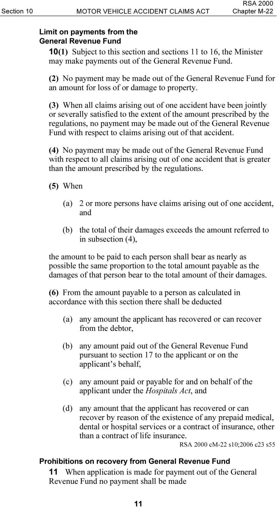 (3) When all claims arising out of one accident have been jointly or severally satisfied to the extent of the amount prescribed by the regulations, no payment may be made out of the General Revenue