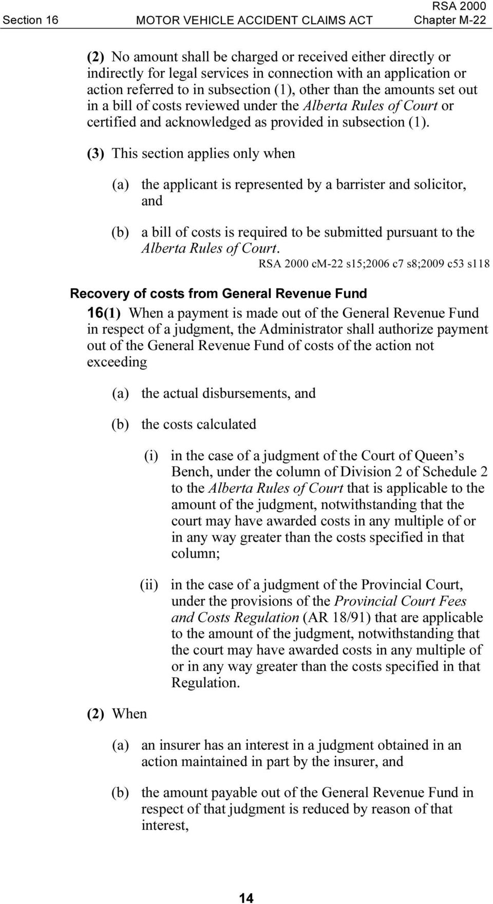 (3) This section applies only when (a) the applicant is represented by a barrister and solicitor, and (b) a bill of costs is required to be submitted pursuant to the Alberta Rules of Court.