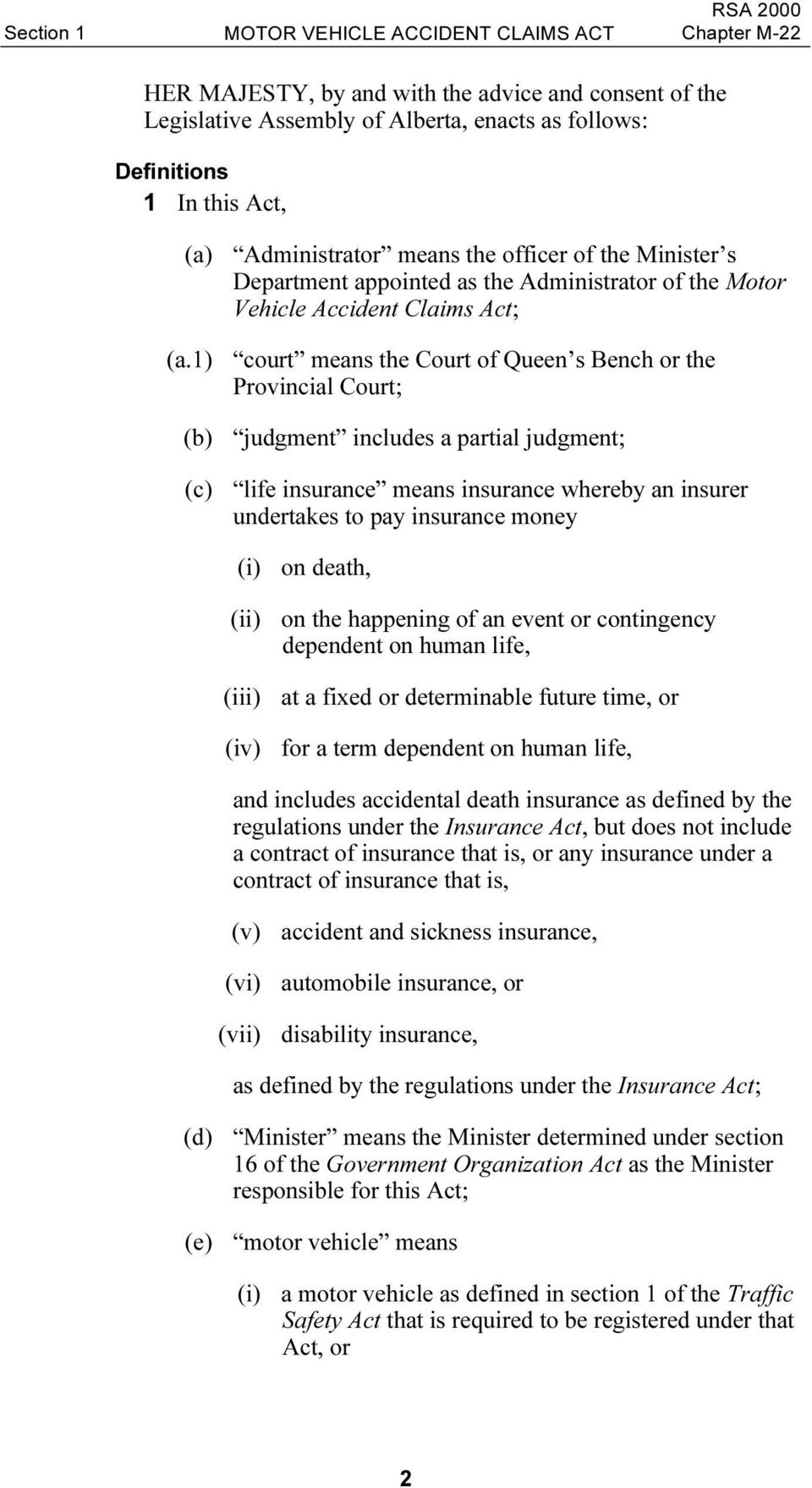 1) court means the Court of Queen s Bench or the Provincial Court; (b) judgment includes a partial judgment; (c) life insurance means insurance whereby an insurer undertakes to pay insurance money