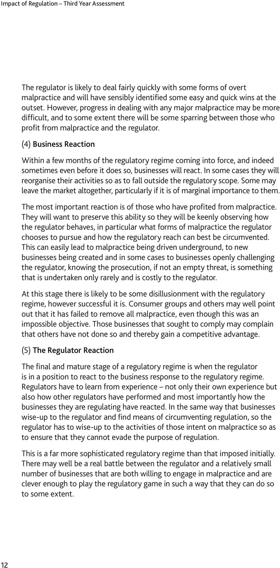 (4) Business Reaction Within a few months of the regulatory regime coming into force, and indeed sometimes even before it does so, businesses will react.