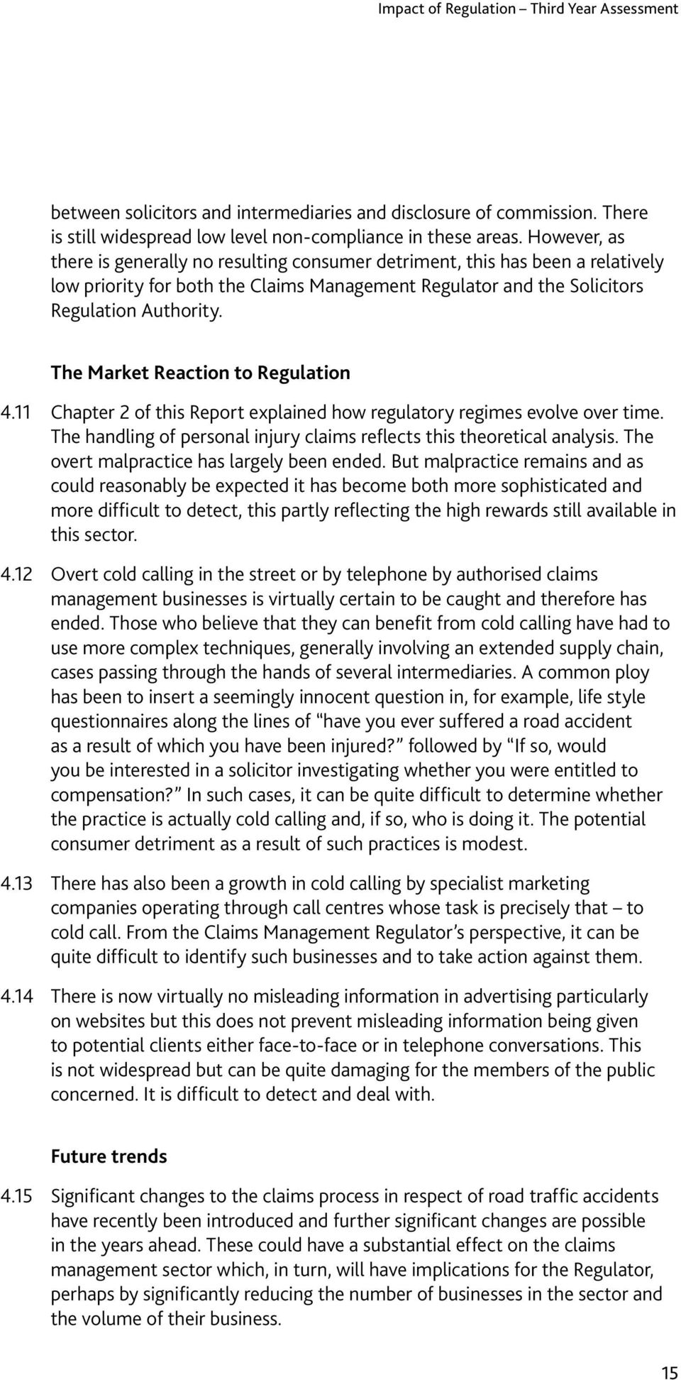 The Market Reaction to Regulation 4.11 Chapter 2 of this Report explained how regulatory regimes evolve over time. The handling of personal injury claims reflects this theoretical analysis.