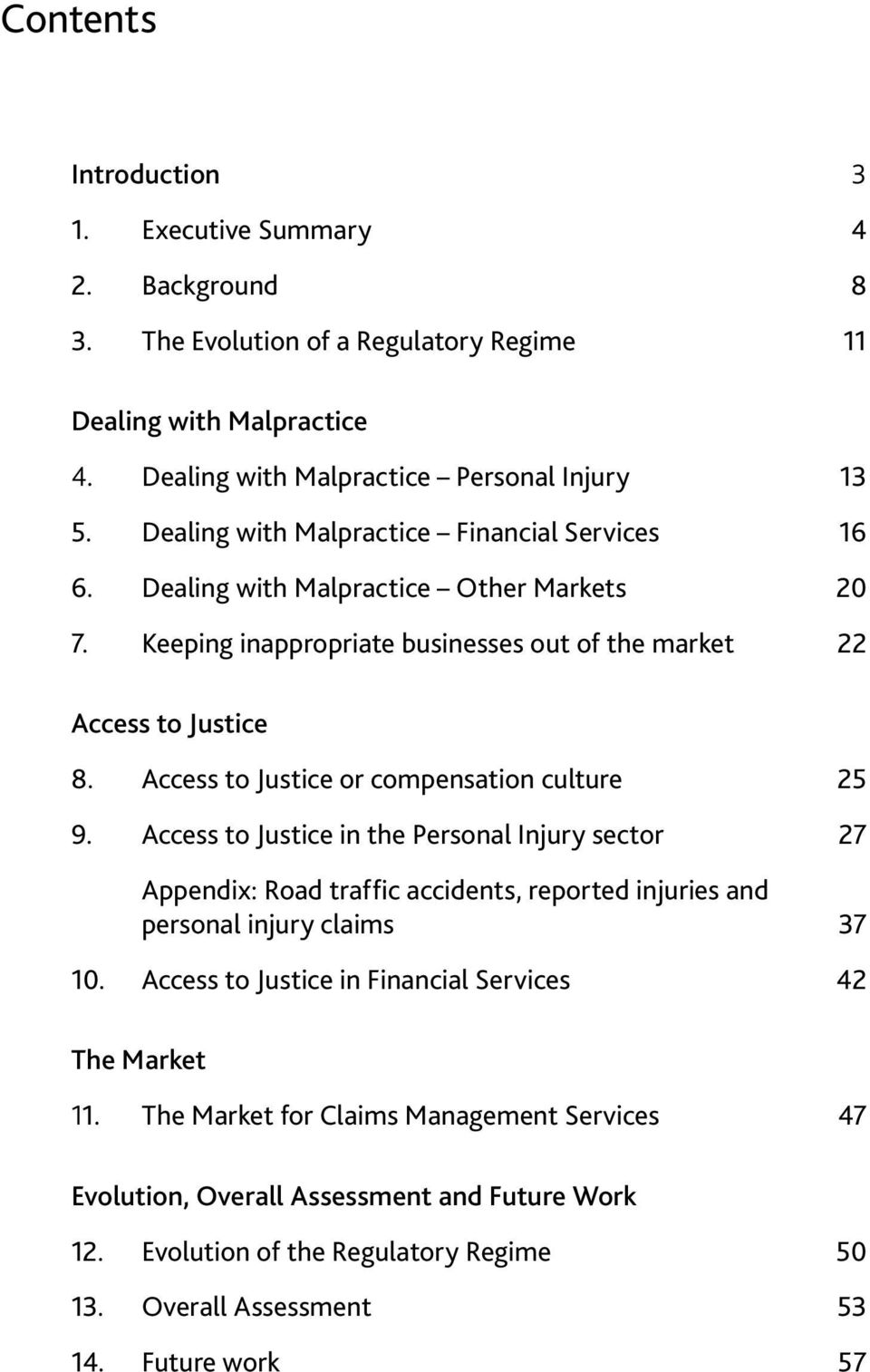 Access to Justice or compensation culture 25 9. Access to Justice in the Personal Injury sector 27 Appendix: Road traffic accidents, reported injuries and personal injury claims 37 10.