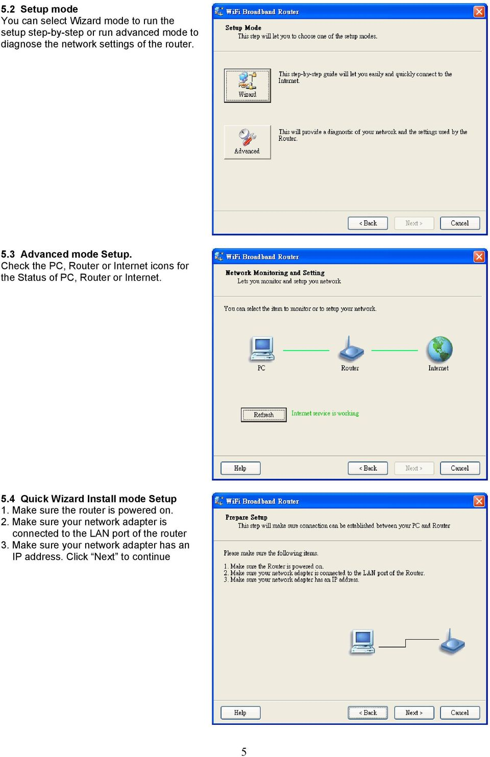 Check the PC, Router or Internet icons for the Status of PC, Router or Internet. 5.4 Quick Wizard Install mode Setup 1.