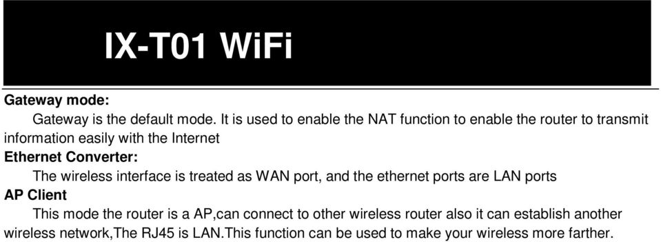 Ethernet Converter: The wireless interface is treated as WAN port, and the ethernet ports are LAN ports AP Client