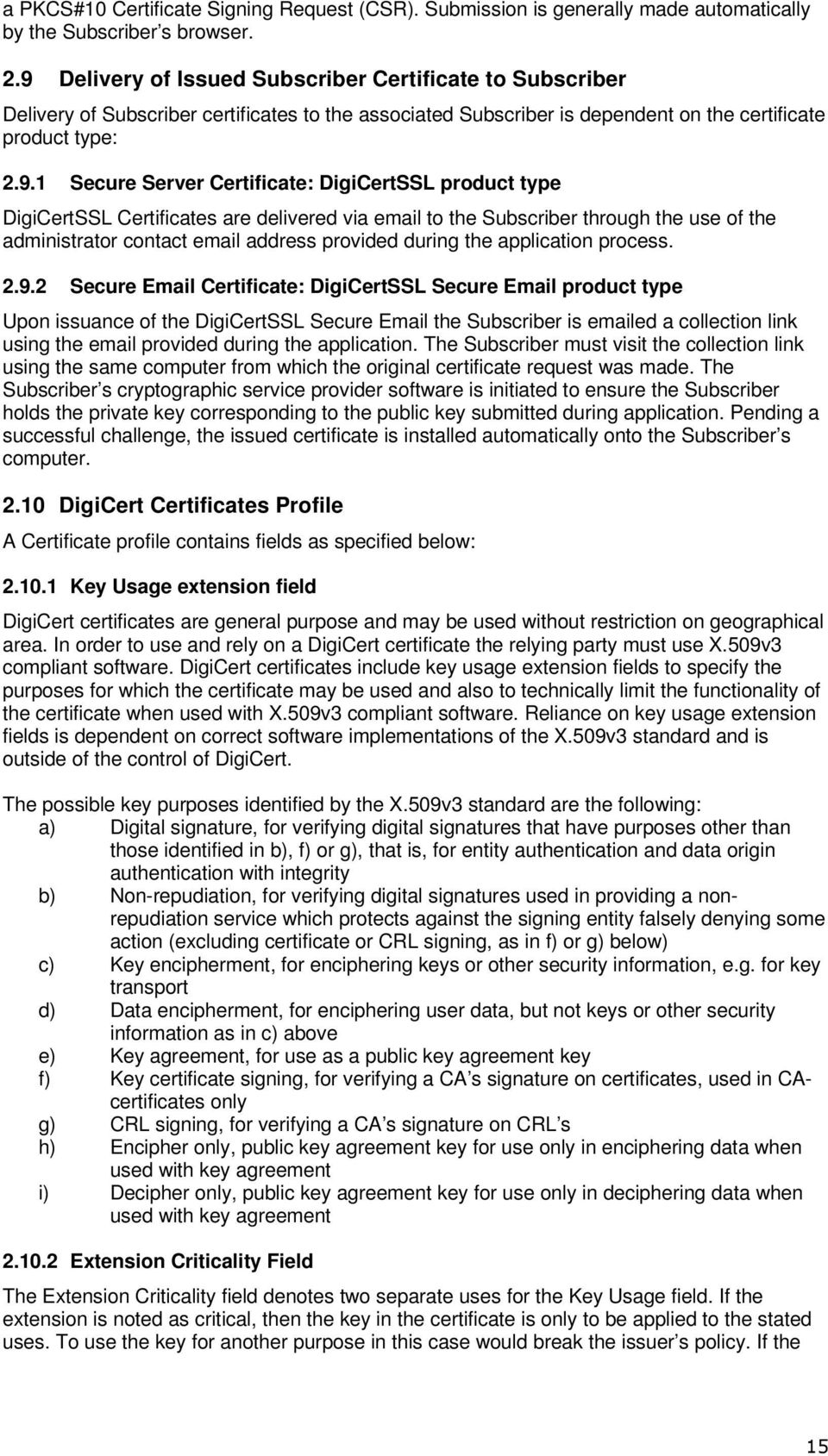 Certificate: DigiCertSSL product type DigiCertSSL Certificates are delivered via email to the Subscriber through the use of the administrator contact email address provided during the application