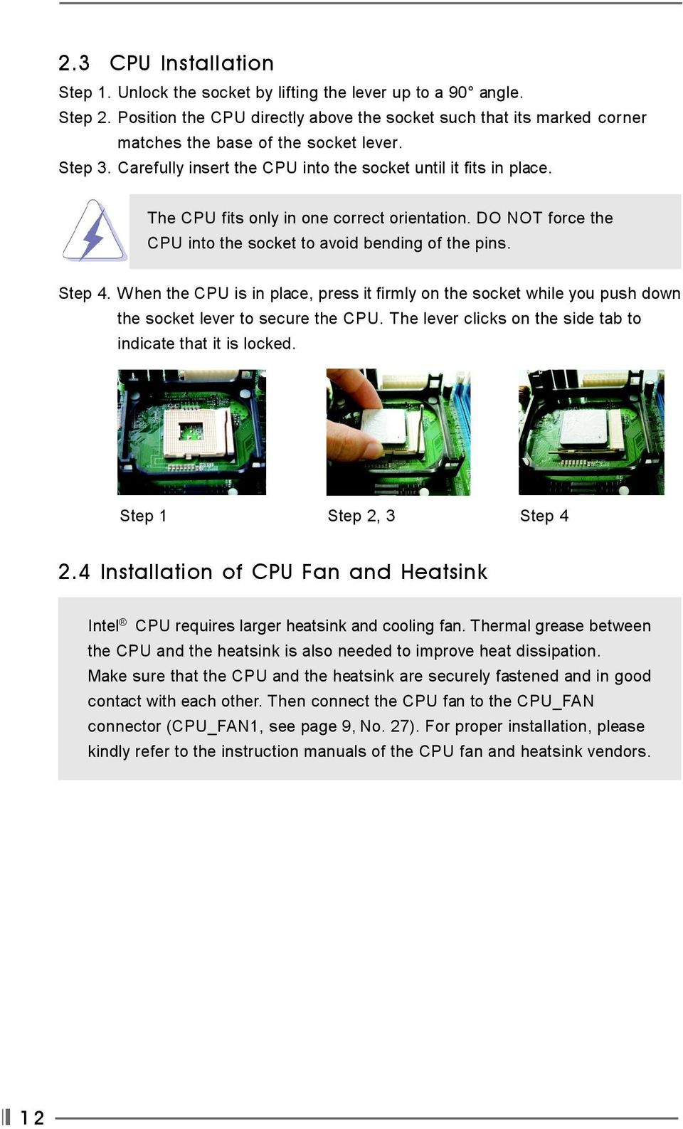The CPU fits only in one correct orientation. DO NOT force the CPU into the socket to avoid bending of the pins. Step 4.