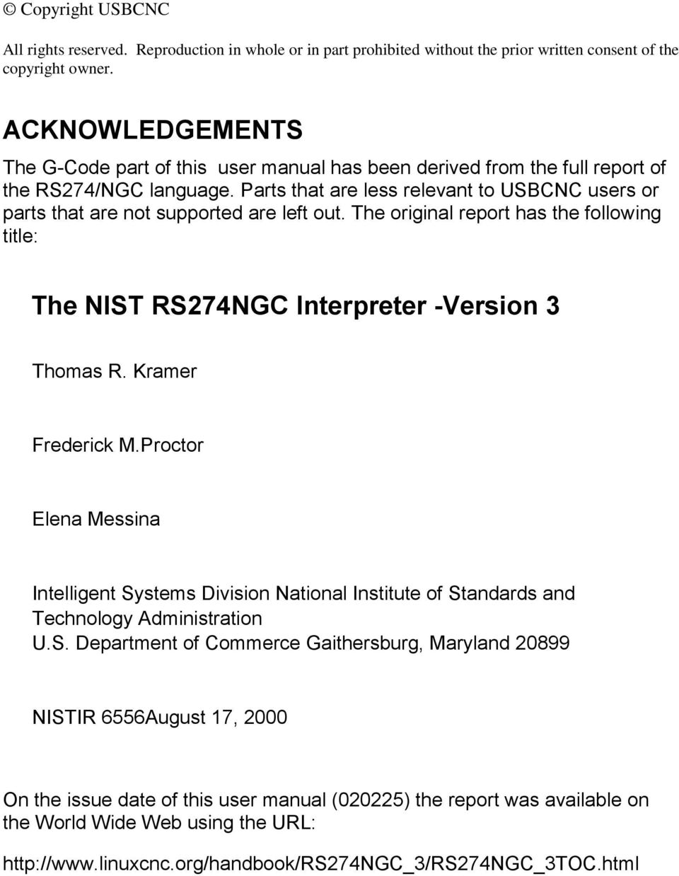 Parts that are less relevant to USBCNC users or parts that are not supported are left out. The original report has the following title: The NIST RS274NGC Interpreter -Version 3 Thomas R.