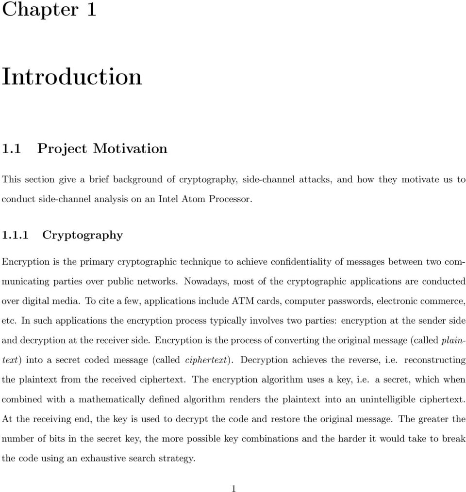 Nowadays, most of the cryptographic applications are conducted over digital media. To cite a few, applications include ATM cards, computer passwords, electronic commerce, etc.