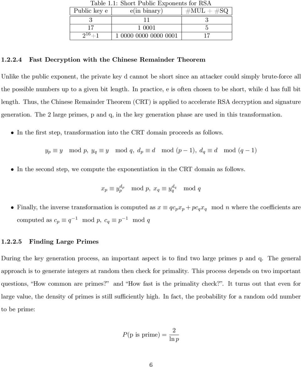 2.4 Fast Decryption with the Chinese Remainder Theorem Unlike the public exponent, the private key d cannot be short since an attacker could simply brute-force all the possible numbers up to a given