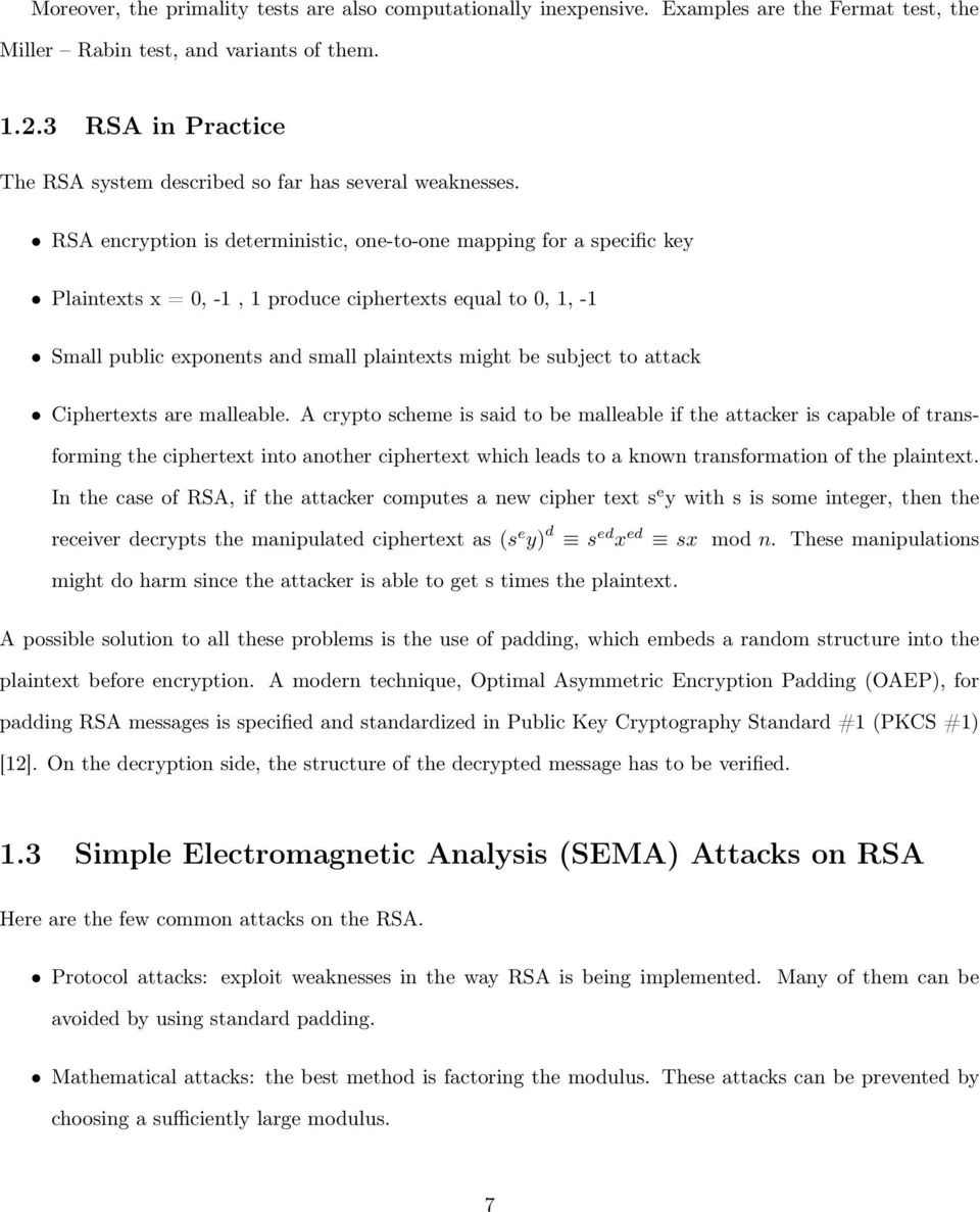 RSA encryption is deterministic, one-to-one mapping for a specific key Plaintexts x = 0, -1, 1 produce ciphertexts equal to 0, 1, -1 Small public exponents and small plaintexts might be subject to