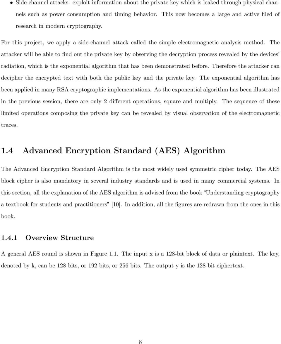 The attacker will be able to find out the private key by observing the decryption process revealed by the devices radiation, which is the exponential algorithm that has been demonstrated before.