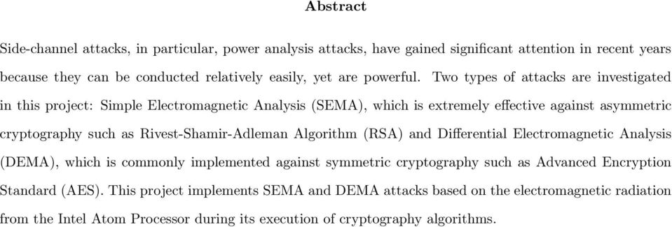 Two types of attacks are investigated in this project: Simple Electromagnetic Analysis (SEMA), which is extremely effective against asymmetric cryptography such as