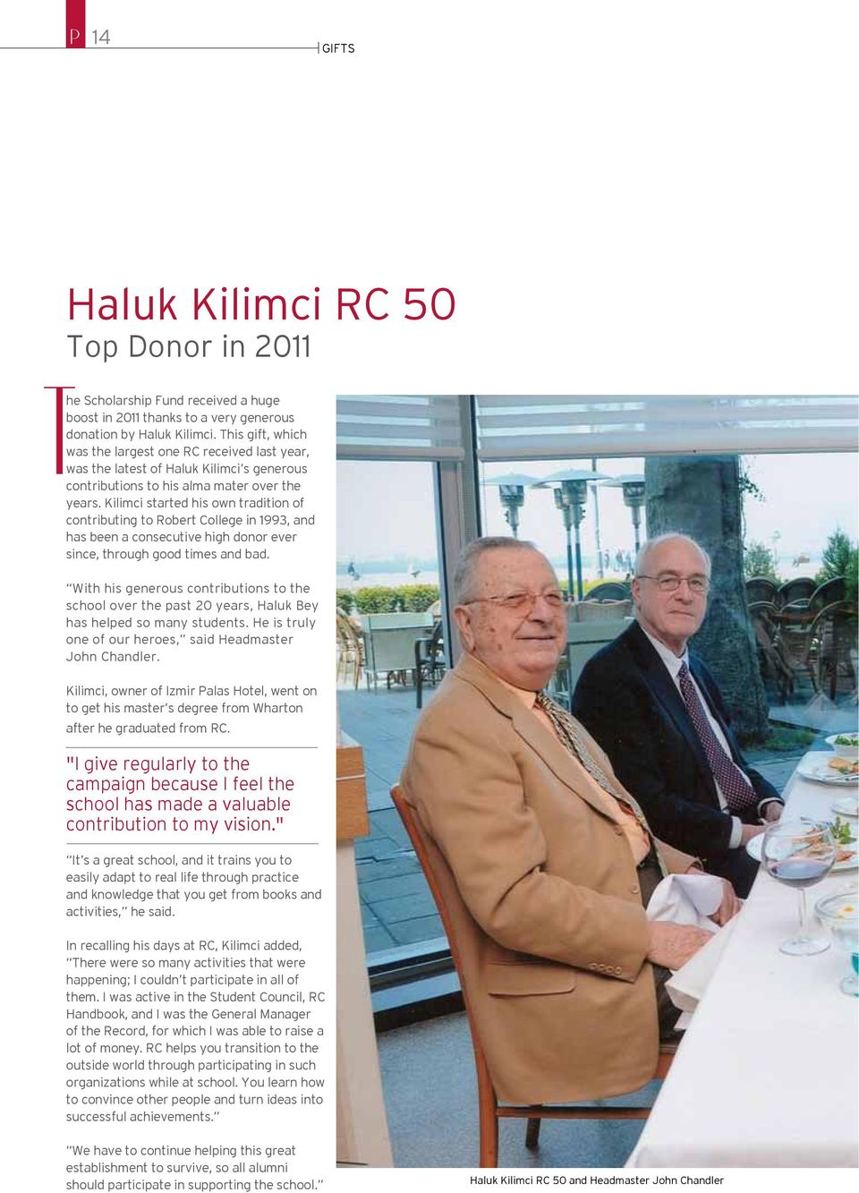 Kilimci started his own tradition of contributing to Robert College in 1993, and has been a consecutive high donor ever since, through good times and bad.