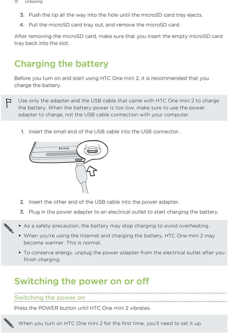 Charging the battery Before you turn on and start using HTC One mini 2, it is recommended that you charge the battery.