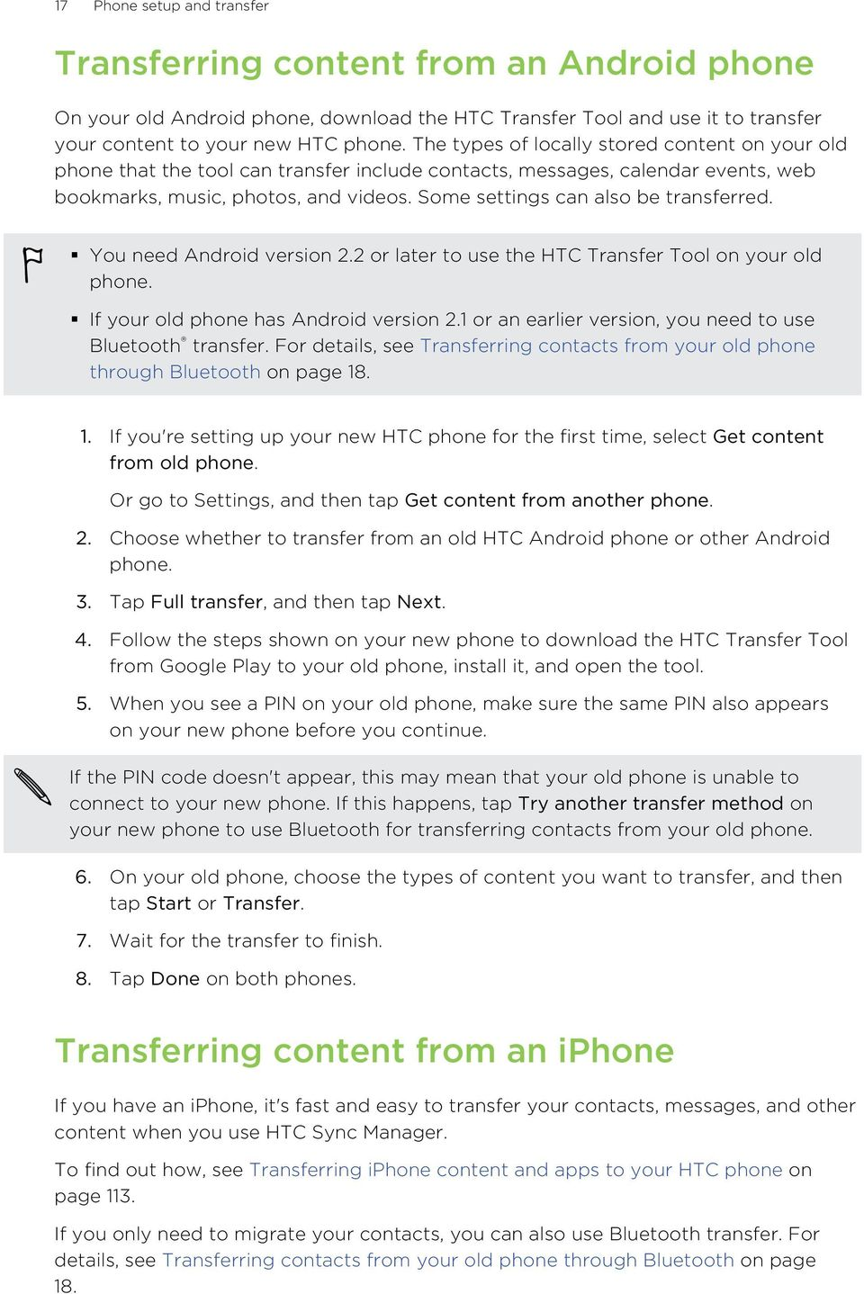 Some settings can also be transferred. You need Android version 2.2 or later to use the HTC Transfer Tool on your old phone. If your old phone has Android version 2.