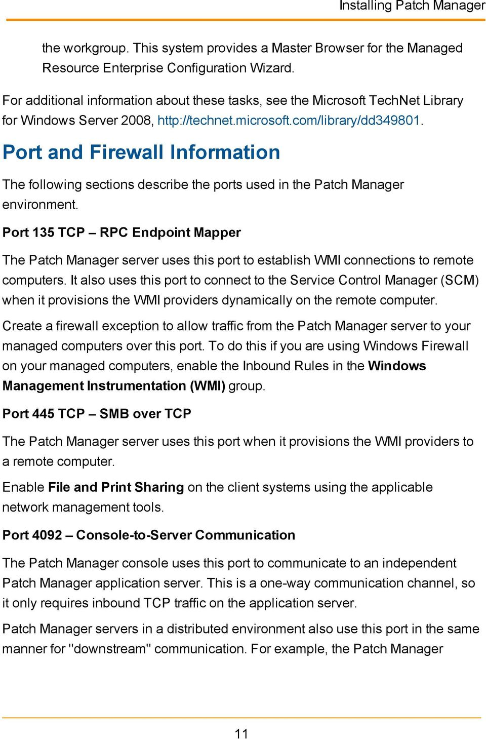 Port and Firewall Information The following sections describe the ports used in the Patch Manager environment.