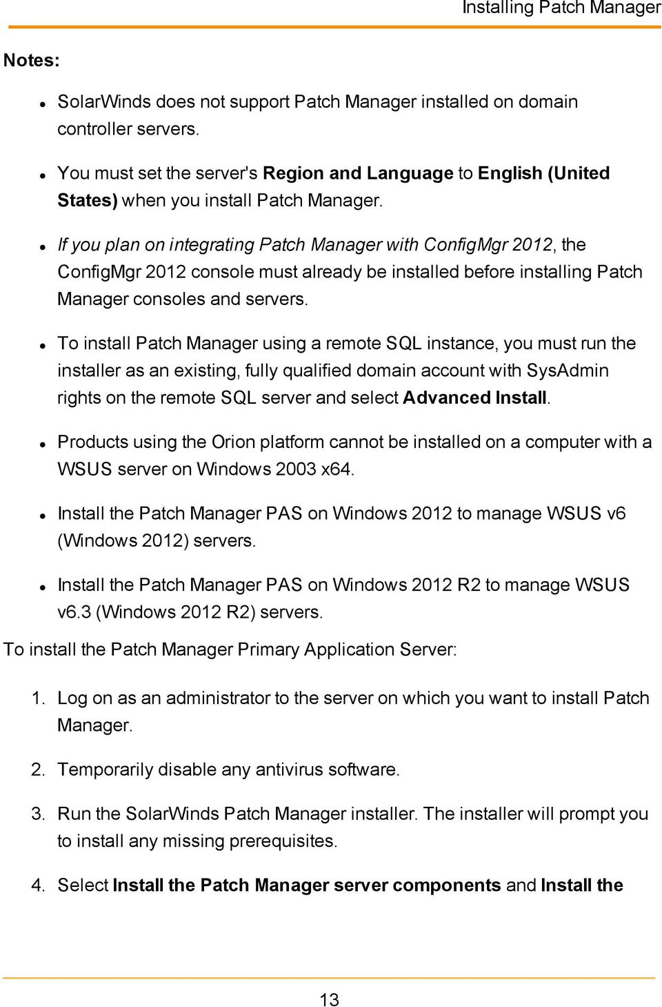 If you plan on integrating Patch Manager with ConfigMgr 2012, the ConfigMgr 2012 console must already be installed before installing Patch Manager consoles and servers.