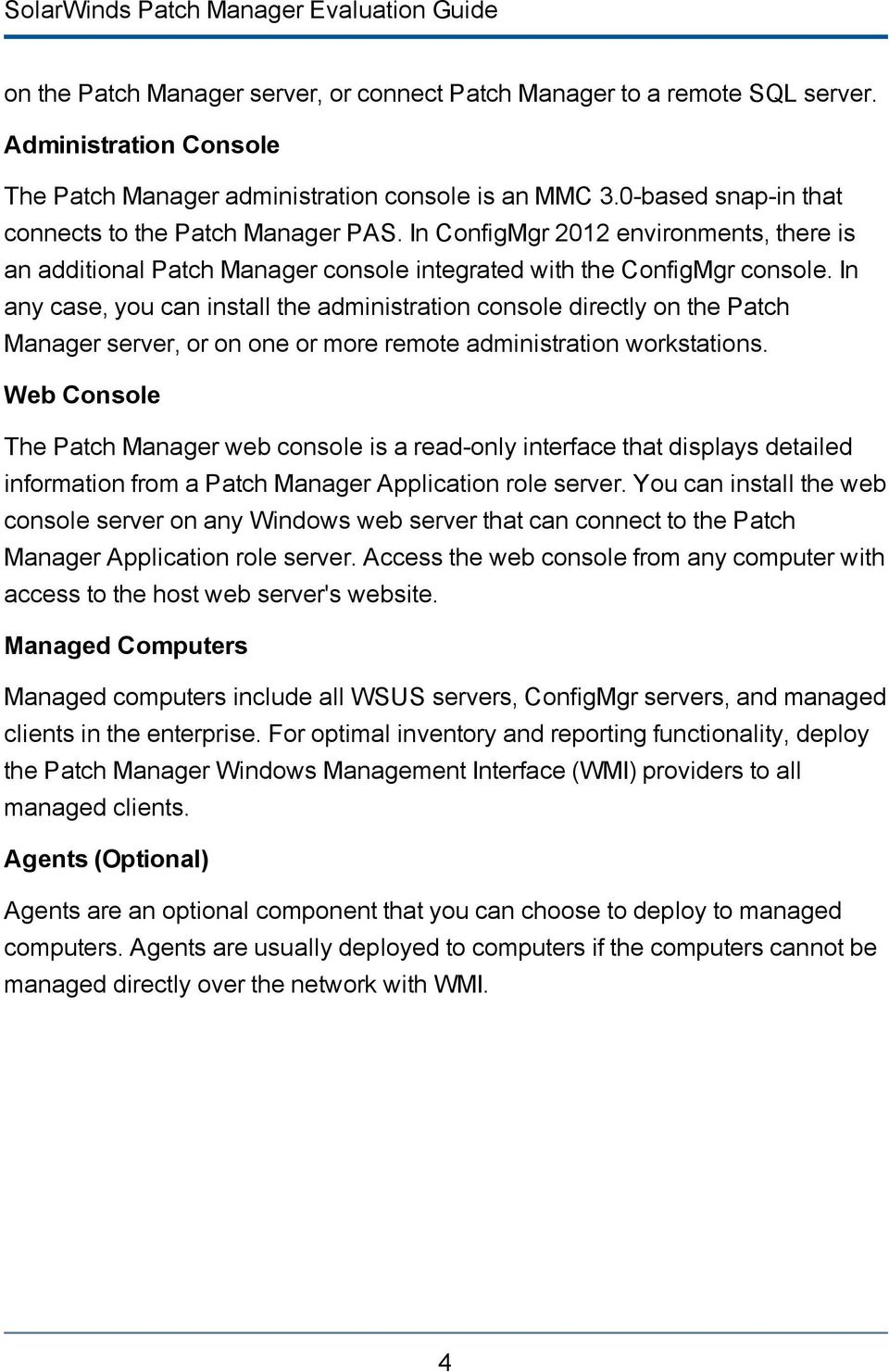 In any case, you can install the administration console directly on the Patch Manager server, or on one or more remote administration workstations.