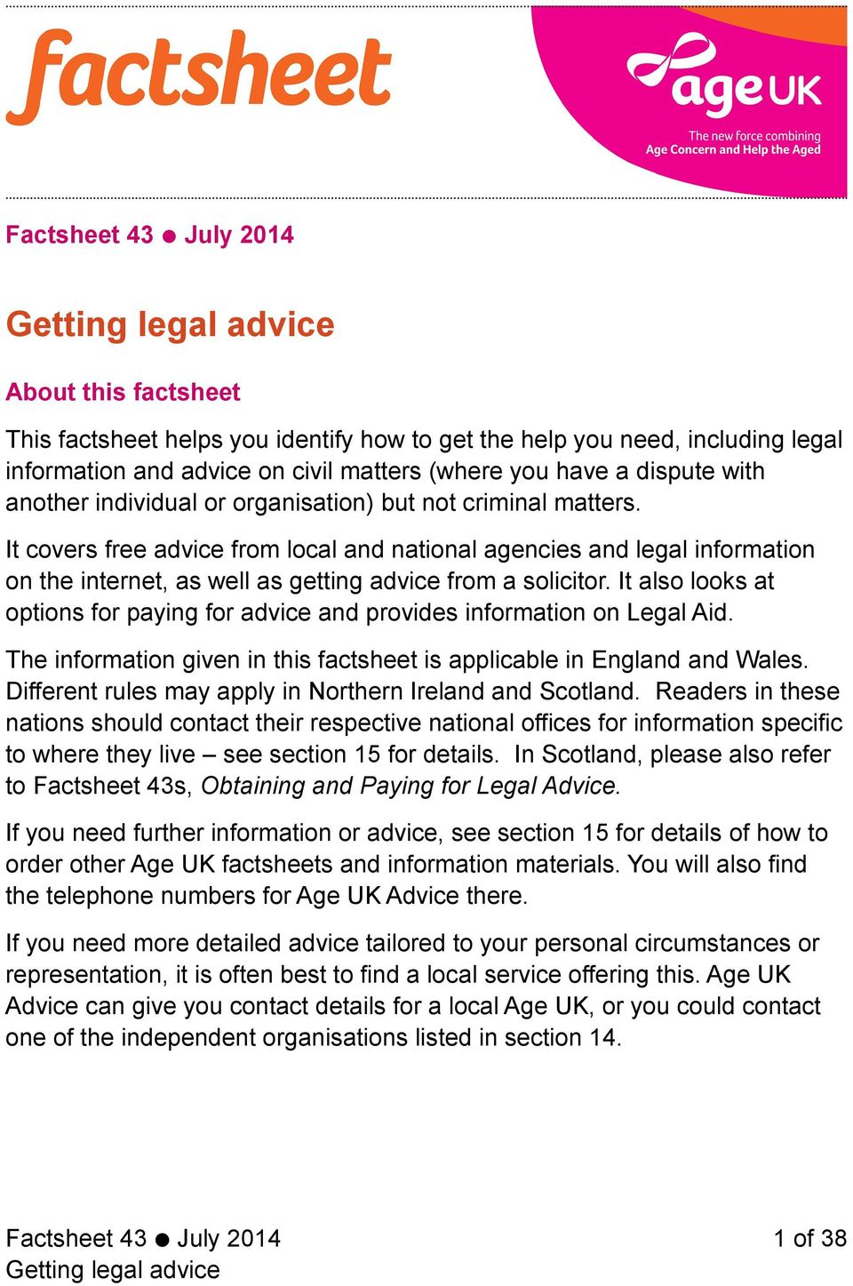 It also looks at options for paying for advice and provides information on Legal Aid. The information given in this factsheet is applicable in England and Wales.