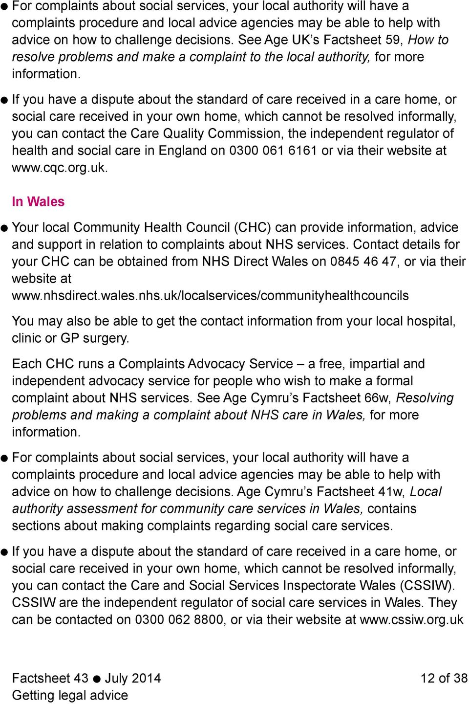 If you have a dispute about the standard of care received in a care home, or social care received in your own home, which cannot be resolved informally, you can contact the Care Quality Commission,