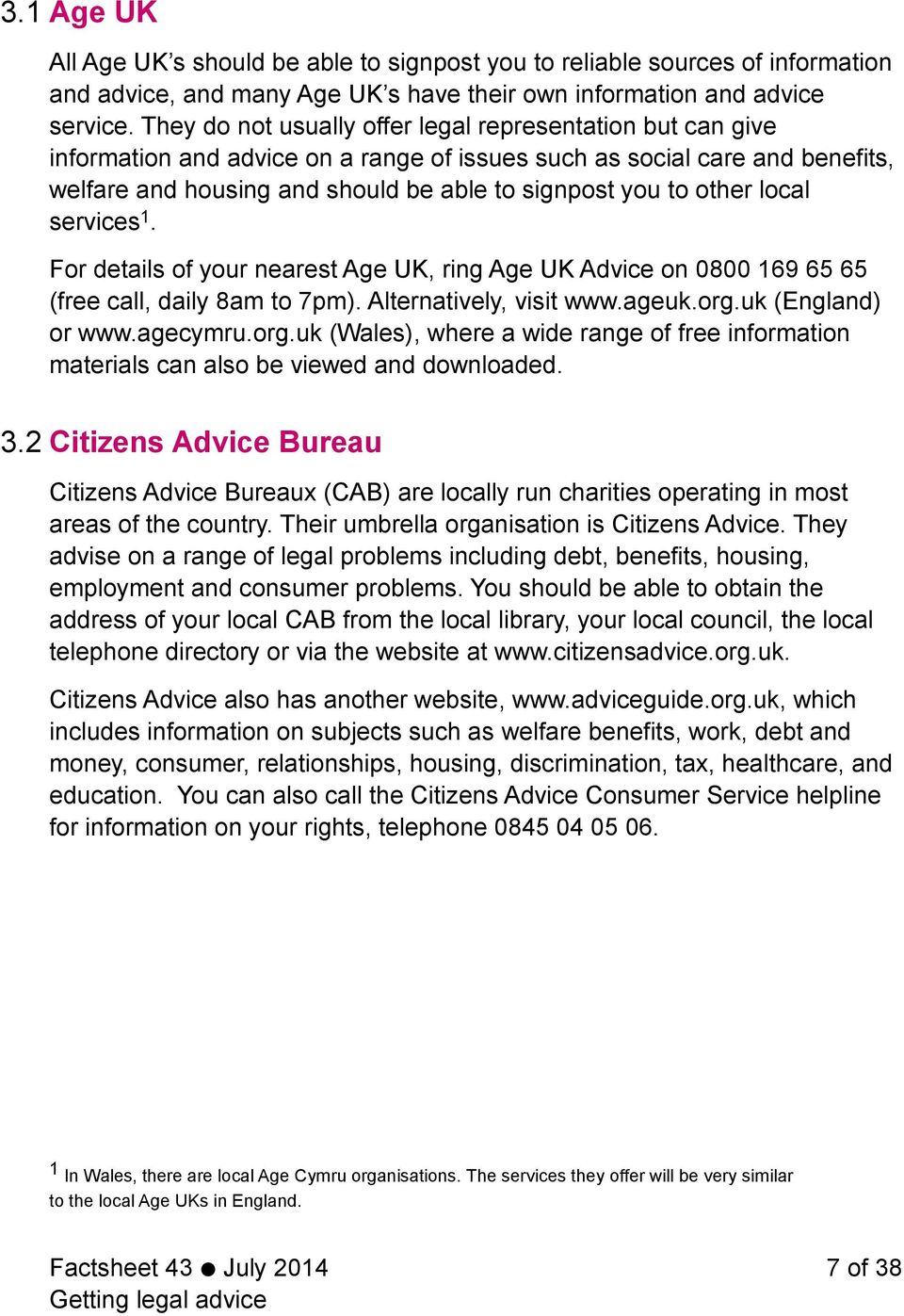 other local services 1. For details of your nearest Age UK, ring Age UK Advice on 0800 169 65 65 (free call, daily 8am to 7pm). Alternatively, visit www.ageuk.org.