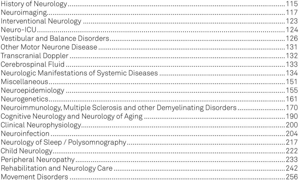 ..161 Neuroimmunology, Multiple Sclerosis and other Demyelinating Disorders...170 Cognitive Neurology and Neurology of Aging...190 Clinical Neurophysiology.
