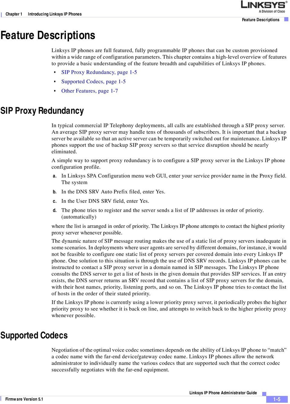 SIP Proxy Redundancy, page 1-5 Supported Codecs, page 1-5 Other Features, page 1-7 SIP Proxy Redundancy In typical commercial IP Telephony deployments, all calls are established through a SIP proxy