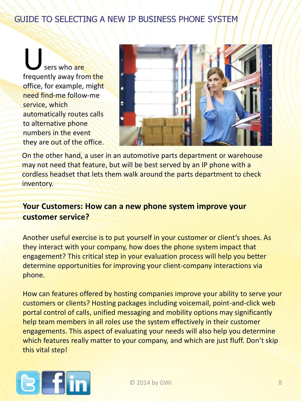 department to check inventory. Your Customers: How can a new phone system improve your customer service? Another useful exercise is to put yourself in your customer or client s shoes.