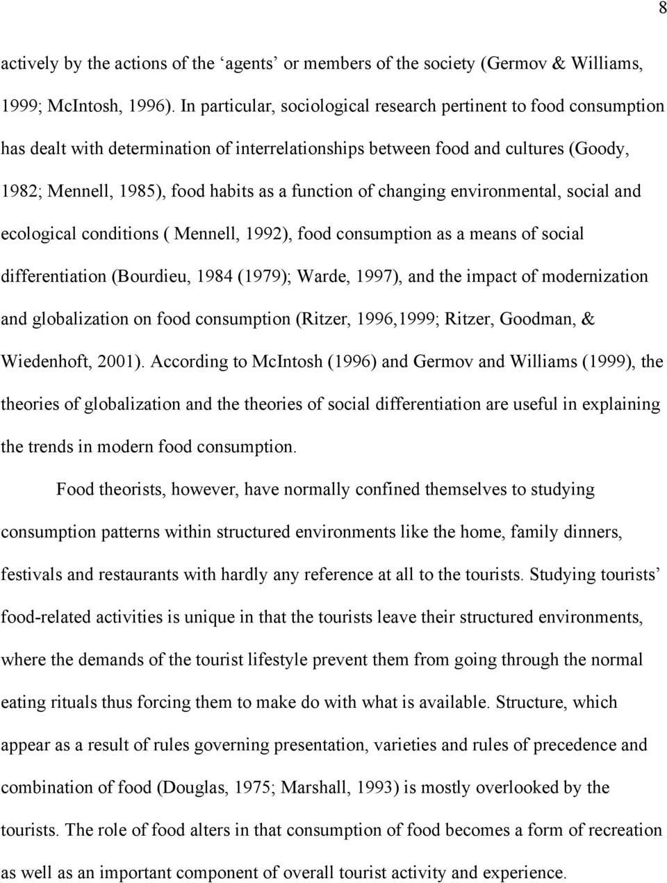 of changing environmental, social and ecological conditions ( Mennell, 1992), food consumption as a means of social differentiation (Bourdieu, 1984 (1979); Warde, 1997), and the impact of