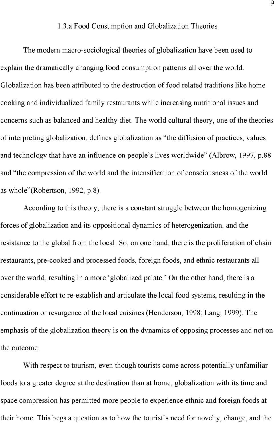 Globalization has been attributed to the destruction of food related traditions like home cooking and individualized family restaurants while increasing nutritional issues and concerns such as